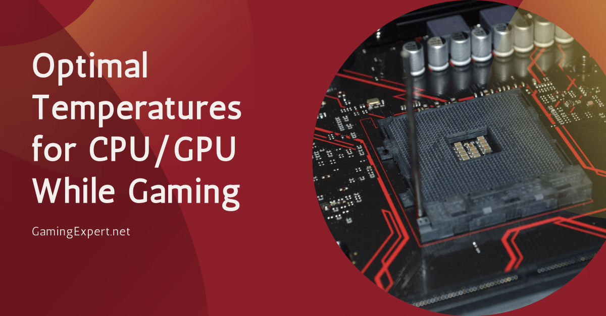 Ideal Temperatures for CPU and GPU while Gaming